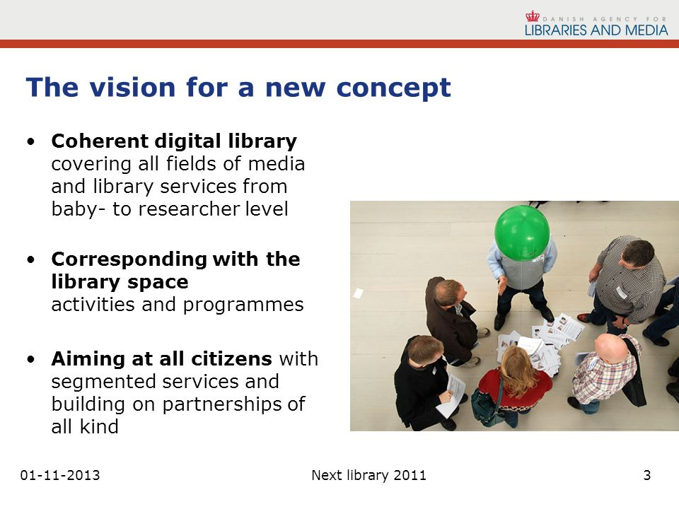 01-11-2013Next library 20113 The vision for a new concept Coherent digital library covering all fields of media and library services from baby- to res