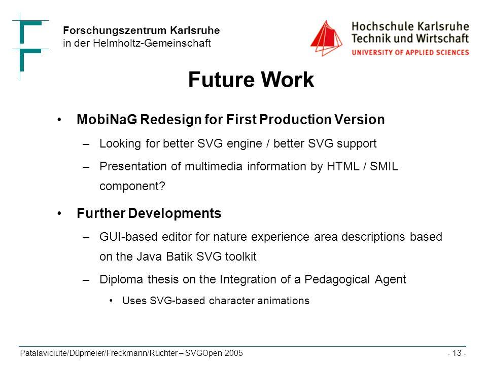Forschungszentrum Karlsruhe in der Helmholtz-Gemeinschaft Patalaviciute/Düpmeier/Freckmann/Ruchter – SVGOpen 2005- 13 - Future Work MobiNaG Redesign f