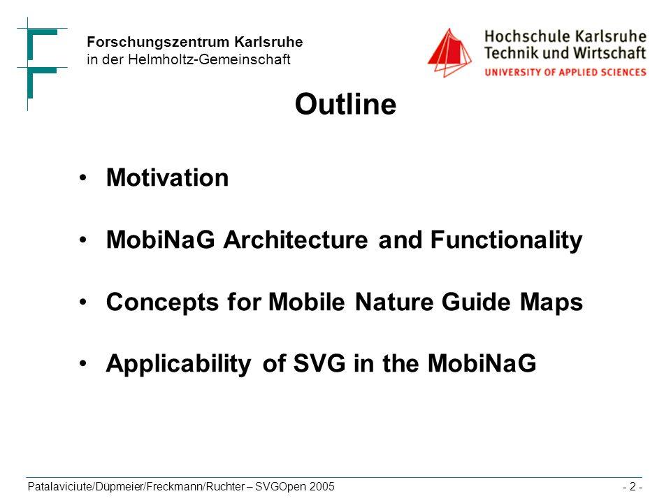 Forschungszentrum Karlsruhe in der Helmholtz-Gemeinschaft Patalaviciute/Düpmeier/Freckmann/Ruchter – SVGOpen 2005- 2 - Outline Motivation MobiNaG Arch