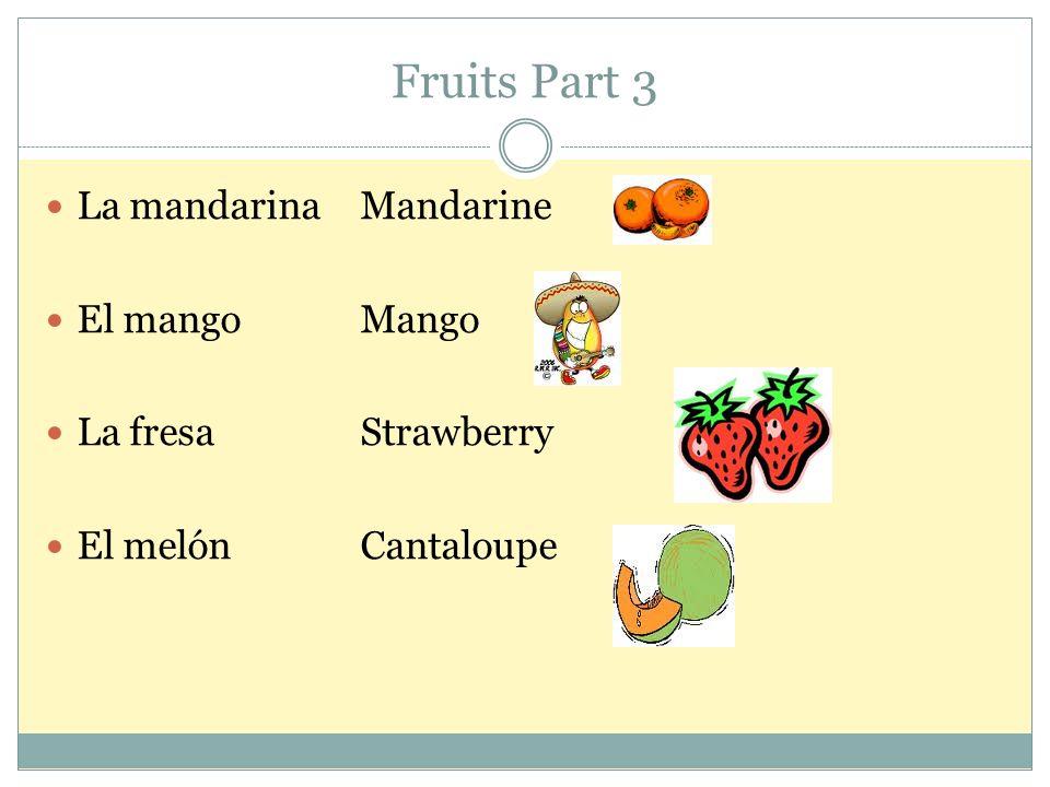 Fruits Part 3 La mandarinaMandarine El mangoMango La fresaStrawberry El melónCantaloupe