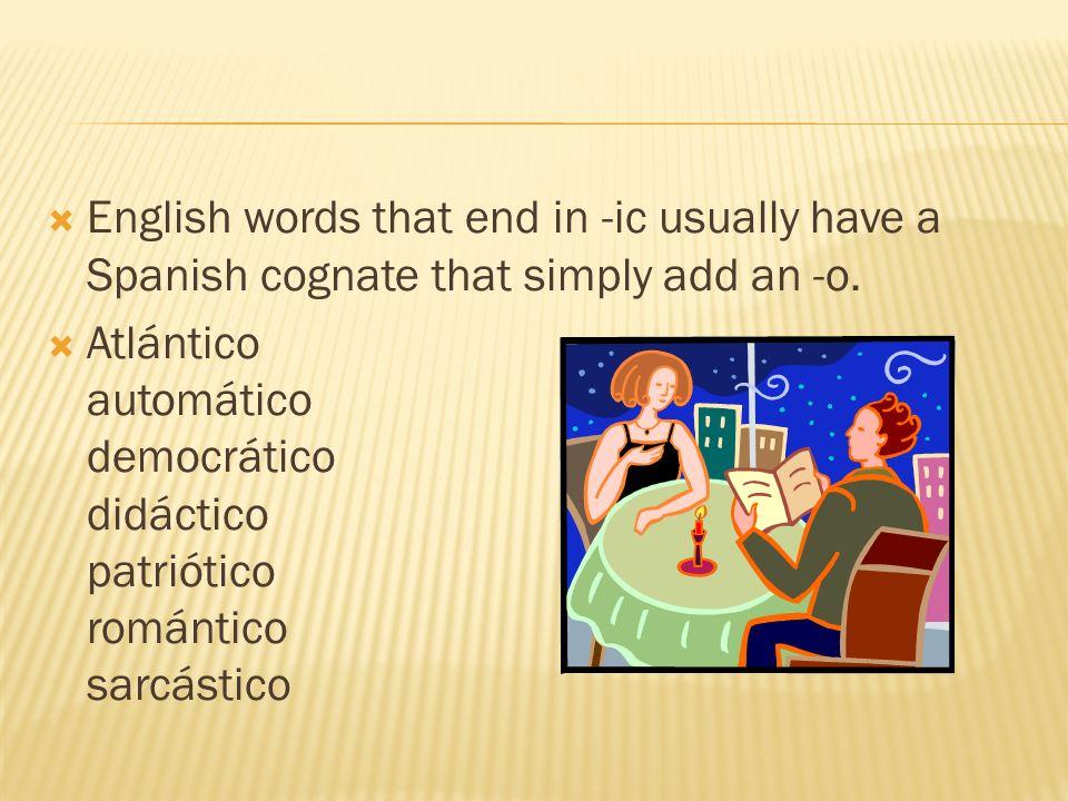 English words that end in -ic usually have a Spanish cognate that simply add an -o. Atlántico automático democrático didáctico patriótico romántico sa