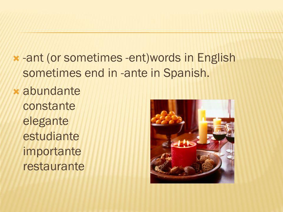 -ant (or sometimes -ent)words in English sometimes end in -ante in Spanish. abundante constante elegante estudiante importante restaurante