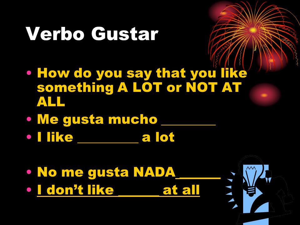 Gustar - preguntas How do you ask specific questions about likes and dislikes? Q: ¿ Te gusta pescar? A: Sí, me gusta pescar. (No, no me gusta pescar)
