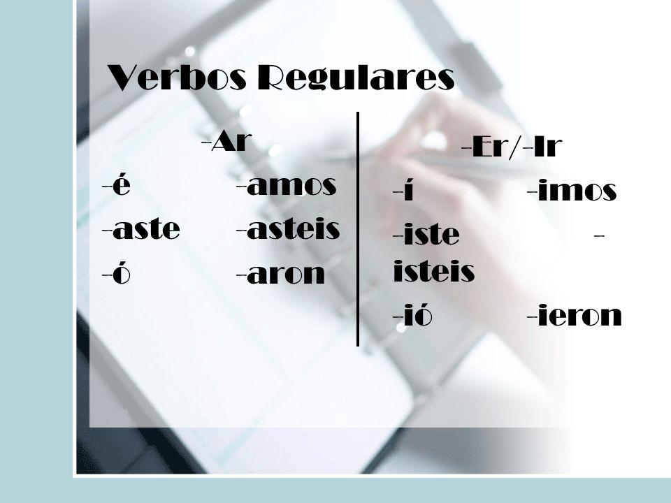 Verbos Regulares -Ar -é-amos -aste-asteis -ó-aron -Er/-Ir -í-imos -iste- isteis -ió-ieron