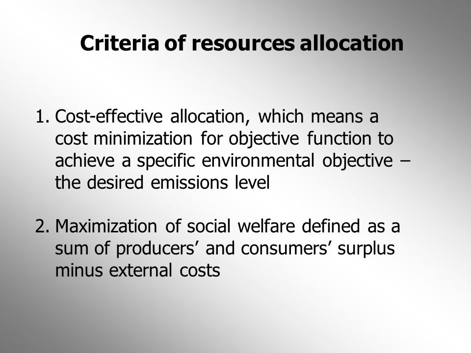 Criteria of resources allocation 1.Cost-effective allocation, which means a cost minimization for objective function to achieve a specific environment