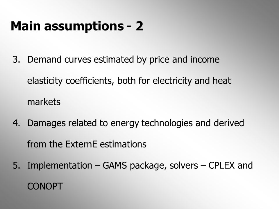 Main assumptions - 2 3.Demand curves estimated by price and income elasticity coefficients, both for electricity and heat markets 4.Damages related to