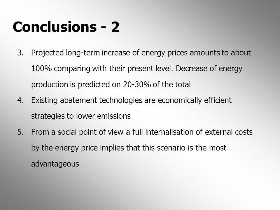 Conclusions - 2 3.Projected long-term increase of energy prices amounts to about 100% comparing with their present level. Decrease of energy productio