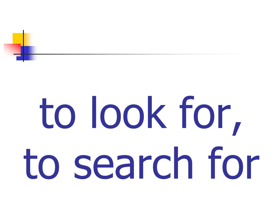 to look for, to search for