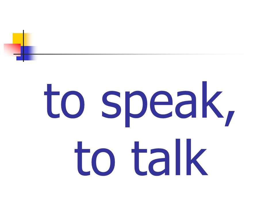to speak, to talk