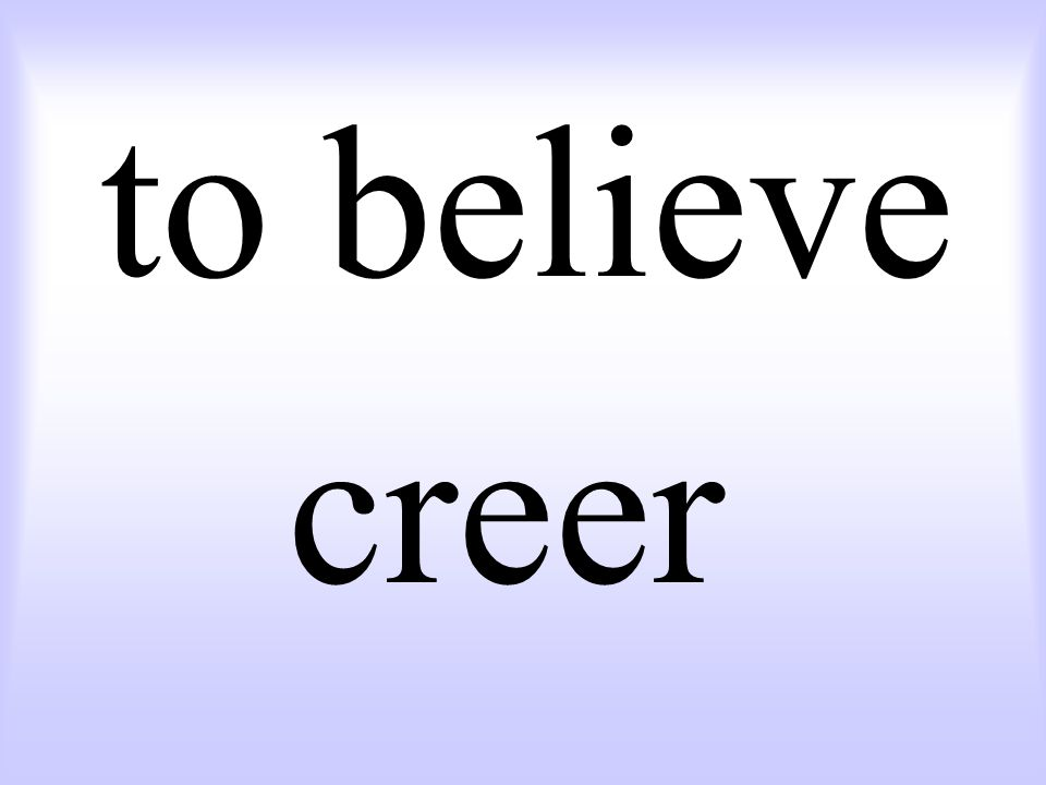 to believe creer