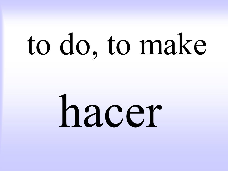 to do, to make hacer