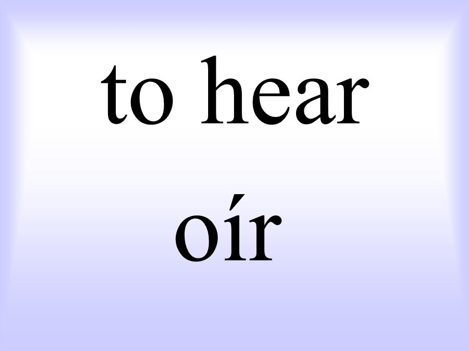 to hear oír