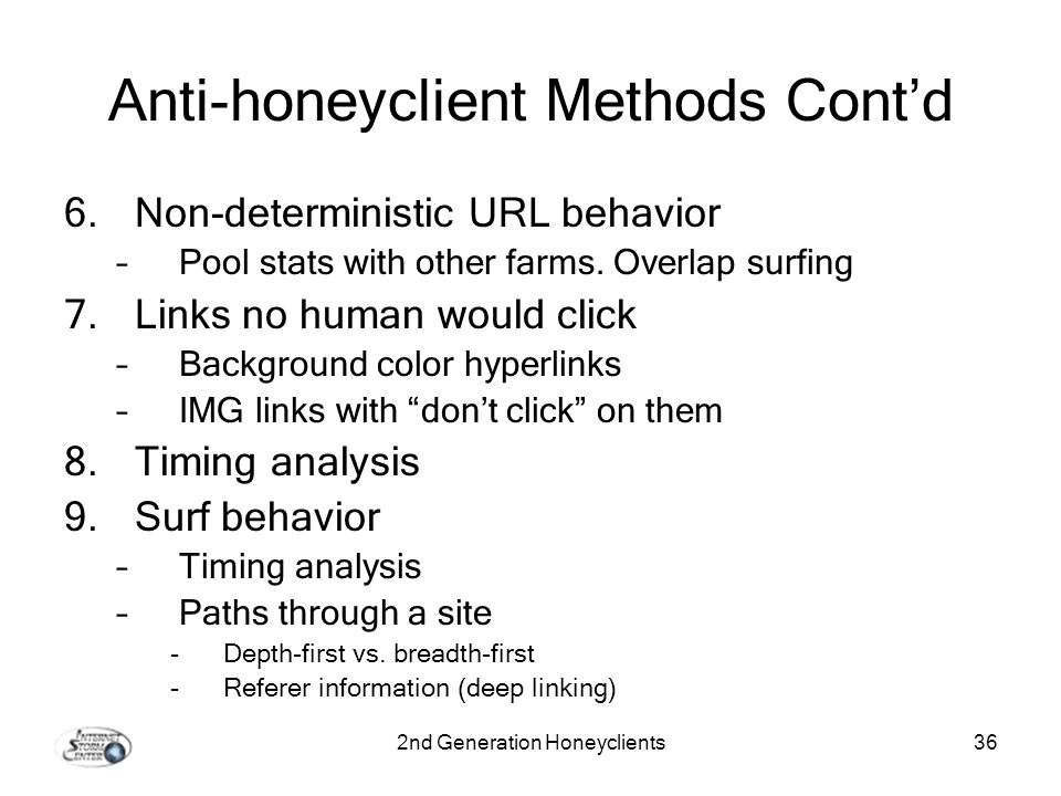 2nd Generation Honeyclients36 Anti-honeyclient Methods Contd 6.Non-deterministic URL behavior –Pool stats with other farms.