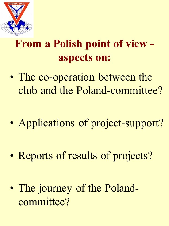 From a Polish point of view - aspects on: The co-operation between the club and the Poland-committee? Applications of project-support? Reports of resu