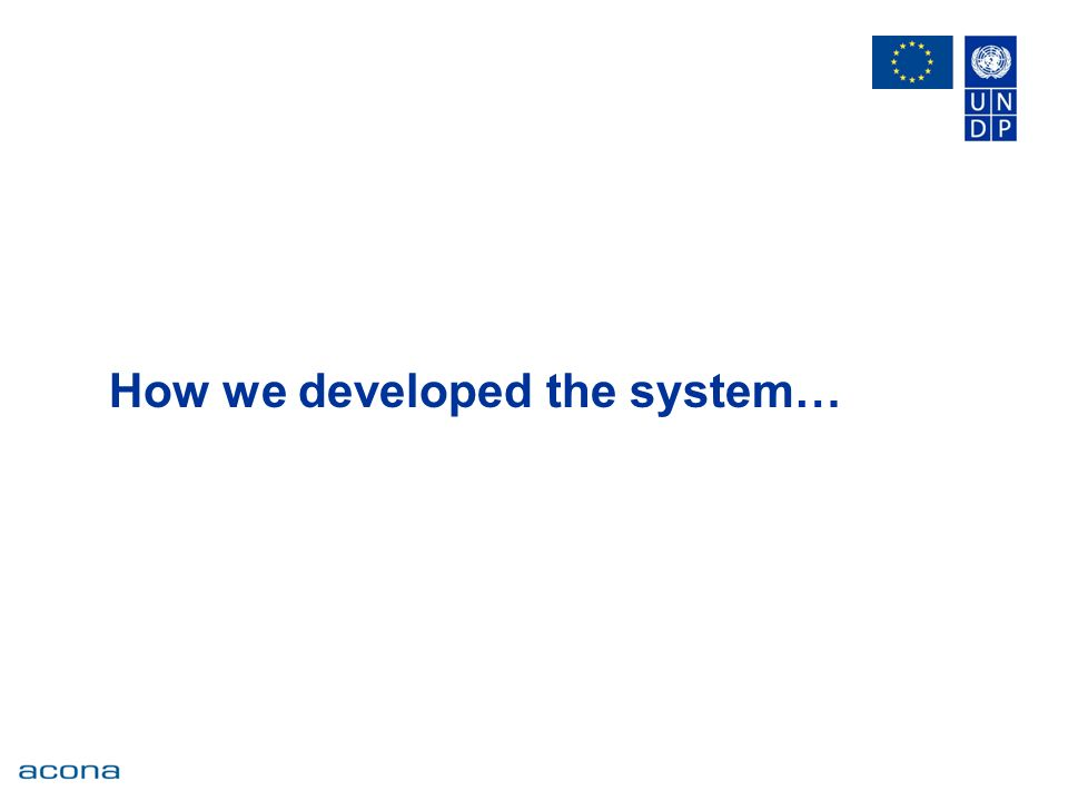 How we developed the system…