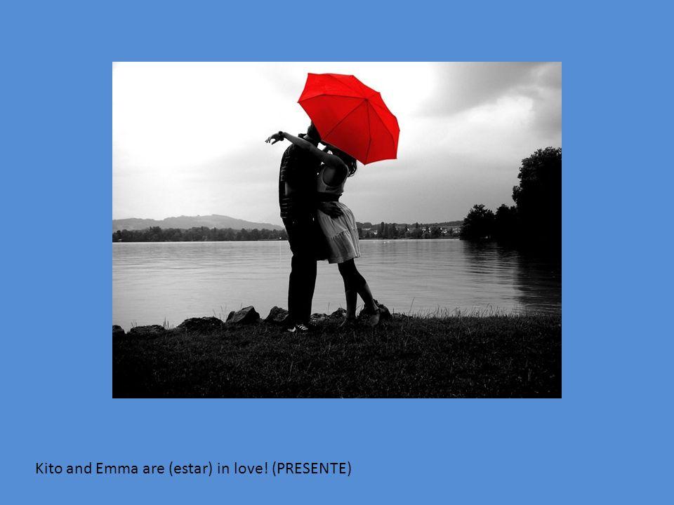 Kito and Emma are (estar) in love! (PRESENTE)