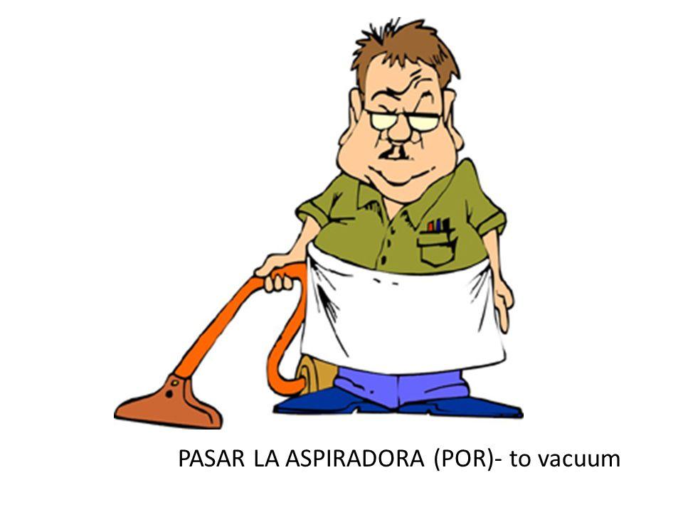 PASAR LA ASPIRADORA (POR)- to vacuum