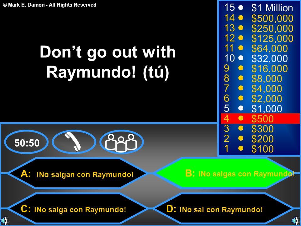 © Mark E. Damon - All Rights Reserved A: іNo salgan con Raymundo.