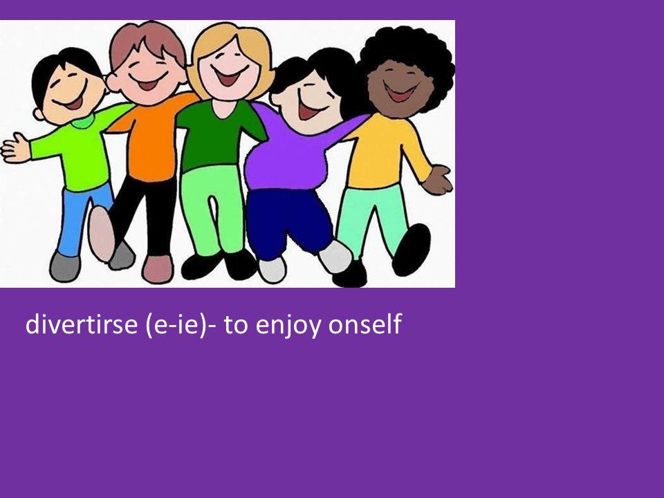 divertirse (e-ie)- to enjoy onself