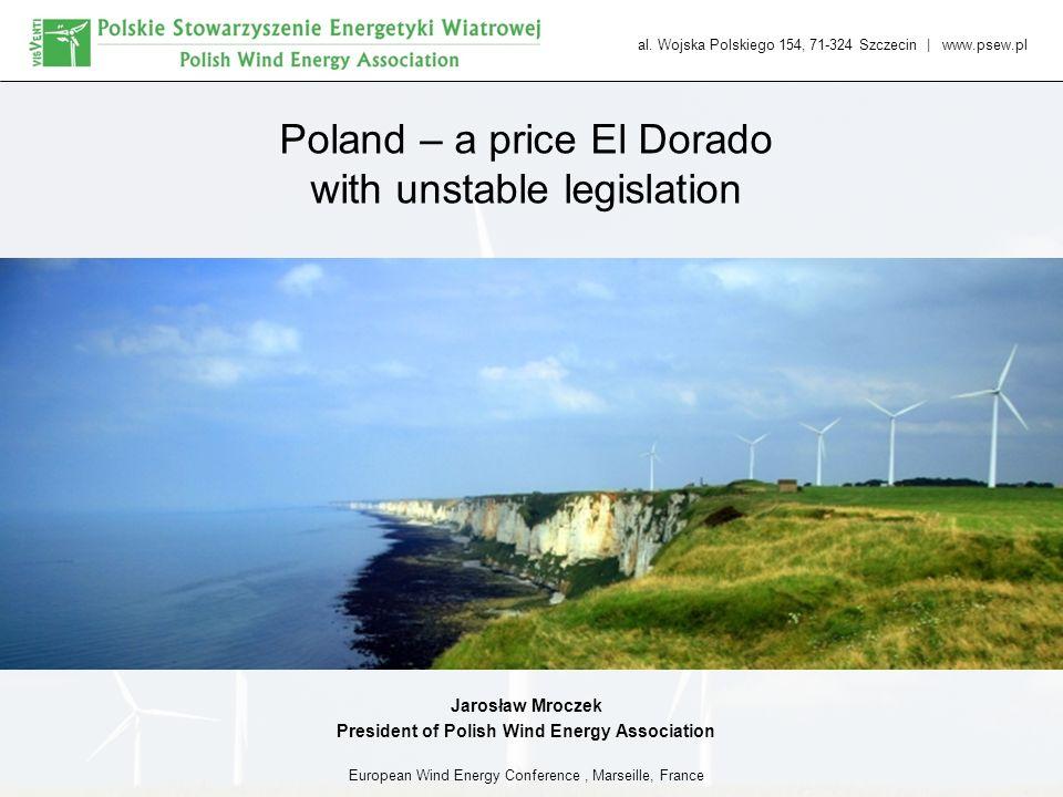 al. Wojska Polskiego 154, 71-324 Szczecin | www.psew.pl Poland – a price El Dorado with unstable legislation Jarosław Mroczek President of Polish Wind
