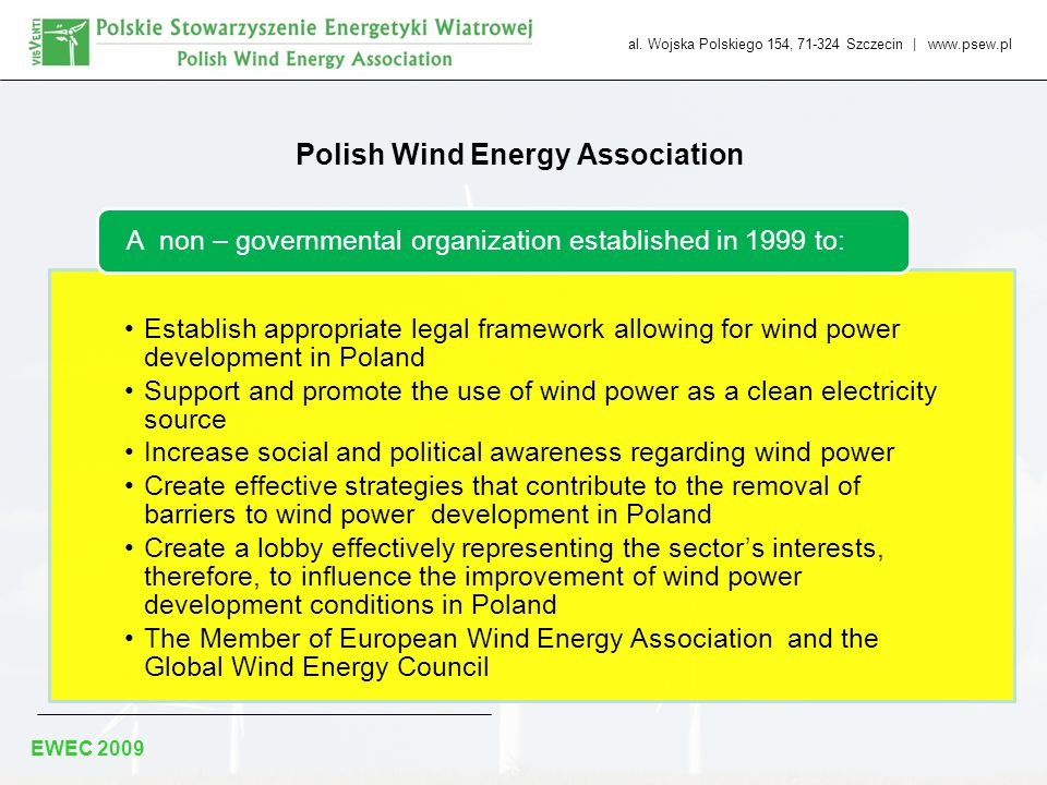 al. Wojska Polskiego 154, 71-324 Szczecin | www.psew.pl EWEC 2009 Polish Wind Energy Association Establish appropriate legal framework allowing for wi