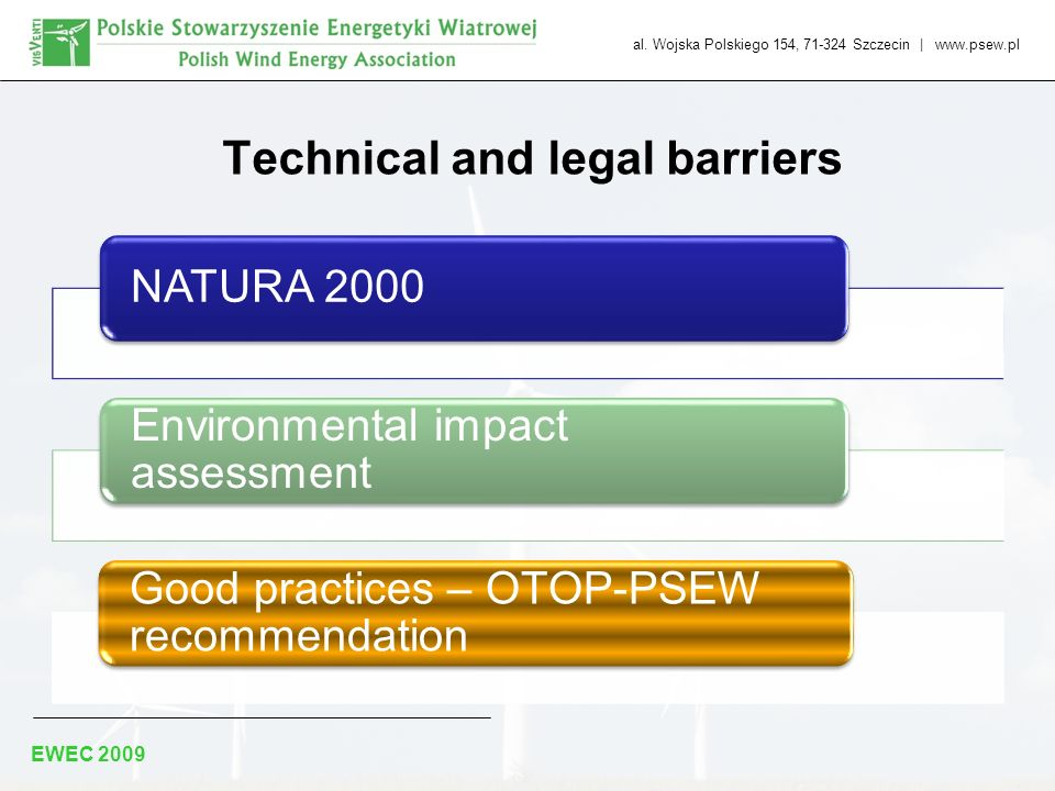 al. Wojska Polskiego 154, 71-324 Szczecin | www.psew.pl EWEC 2009 Technical and legal barriers NATURA 2000 Environmental impact assessment Good practi