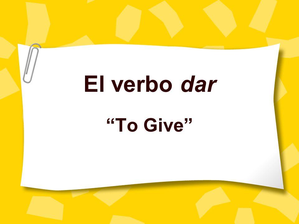 El verbo dar To Give