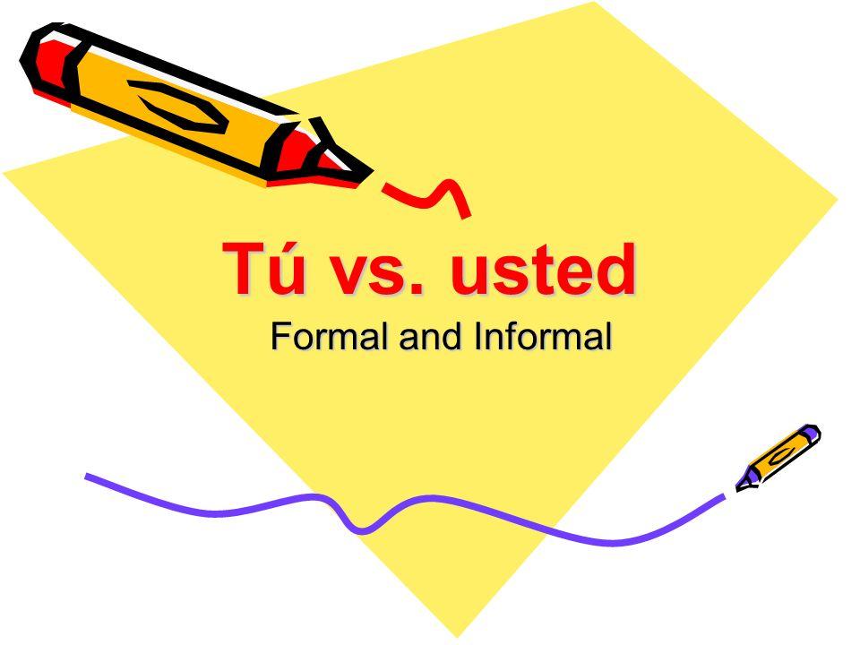 Tú vs. usted Formal and Informal