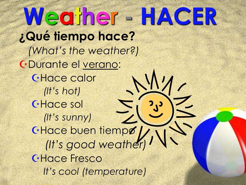 Weather - HACER ¿Qué tiempo hace? (Whats the weather?) ZDurante el verano: ZHace calor (Its hot) ZHace sol (Its sunny) ZHace buen tiempo (Its good wea