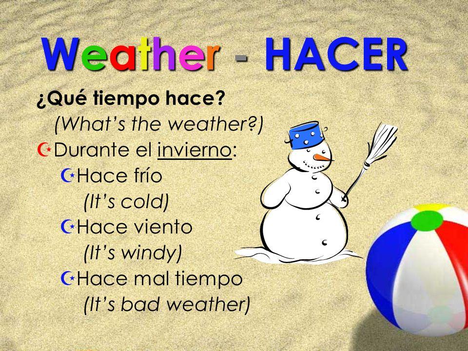 Weather - HACER ¿Qué tiempo hace? (Whats the weather?) ZDurante el invierno: ZHace frío (Its cold) ZHace viento (Its windy) ZHace mal tiempo (Its bad