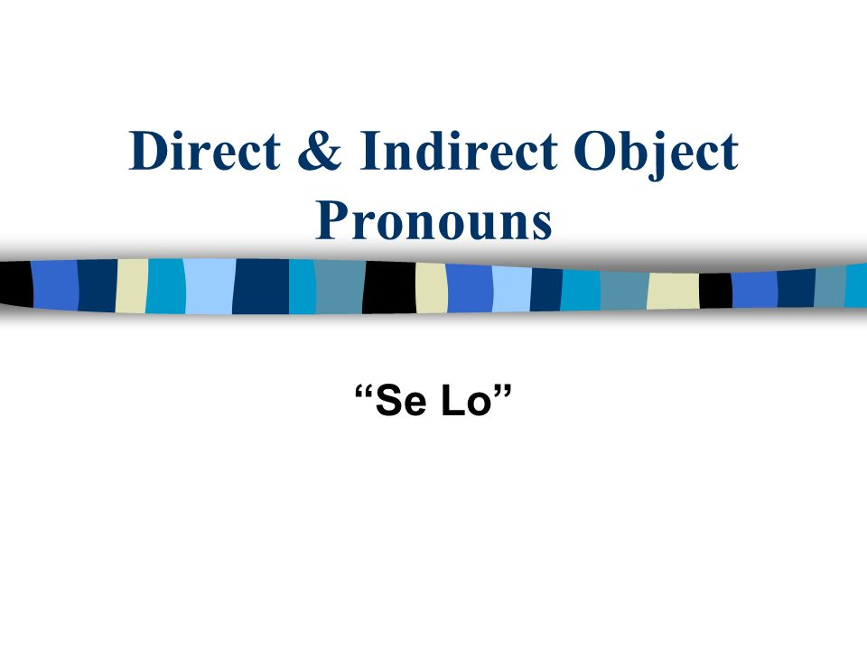 Direct & Indirect Object Pronouns Se Lo