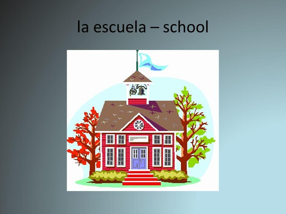 la escuela – school
