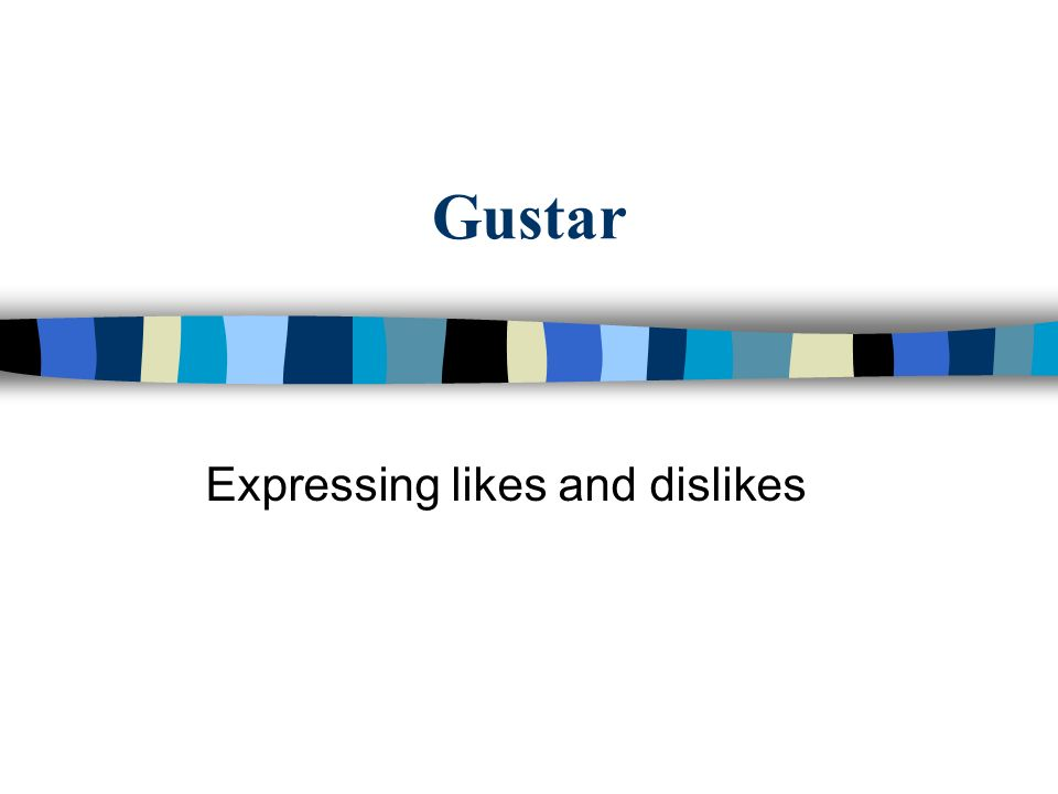 Gustar Expressing likes and dislikes
