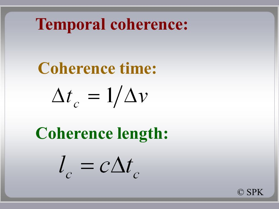 Temporal coherence: Coherence time: Coherence length: © SPK