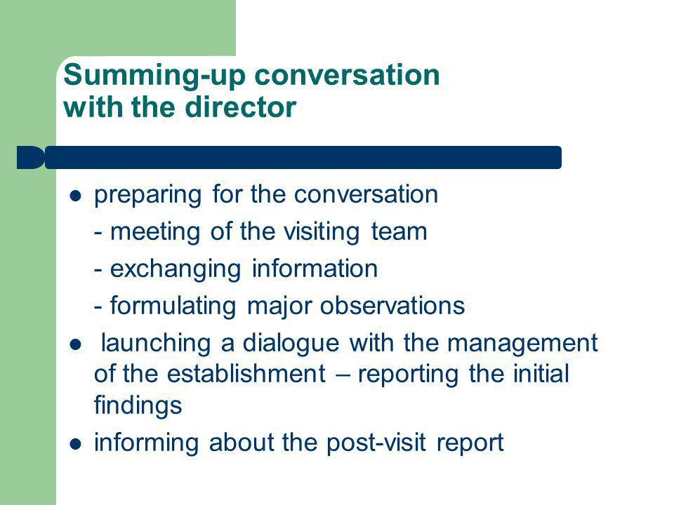Summing-up conversation with the director preparing for the conversation - meeting of the visiting team - exchanging information - formulating major o