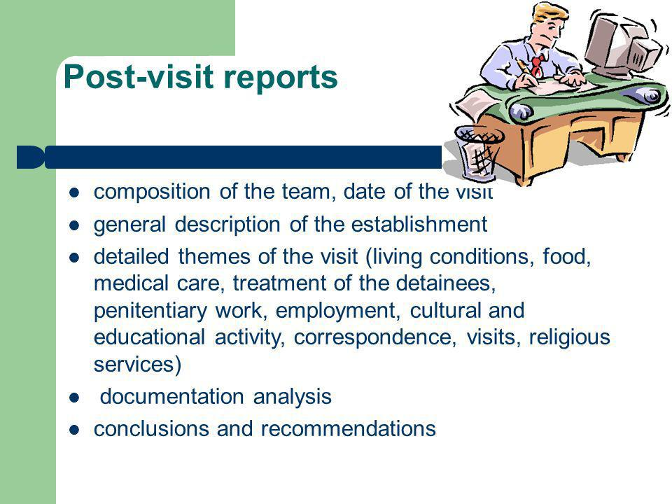 Post-visit reports composition of the team, date of the visit general description of the establishment detailed themes of the visit (living conditions