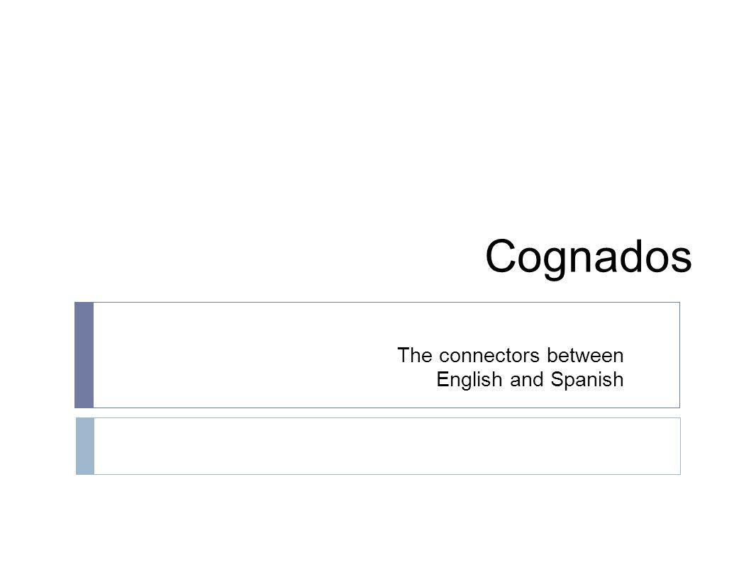 Cogandos/Cognates Definition: Is a word that is spelled the same - or almost the same-and has the same meaning in both English and the Spanish language. or Consider cognates as twins of similar origin.