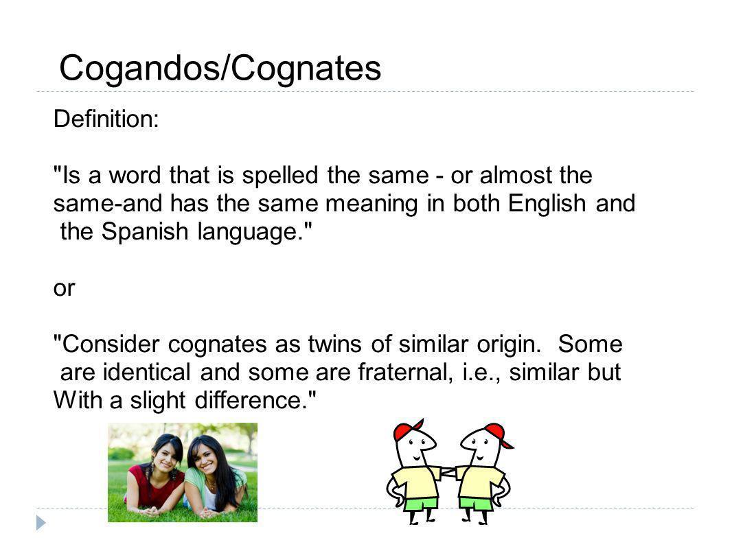 Cogandos/Cognates Definition: