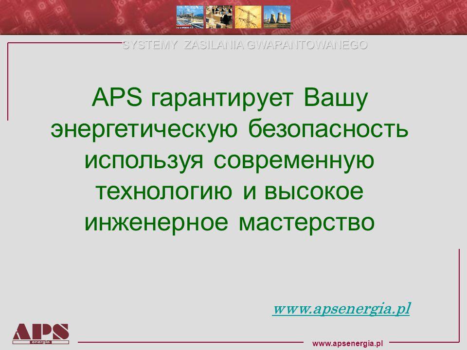 www.apsenergia.pl APS гарантирует Вашу энергетическую безопасность используя современную технологию и высокое инженерноe мастерствo