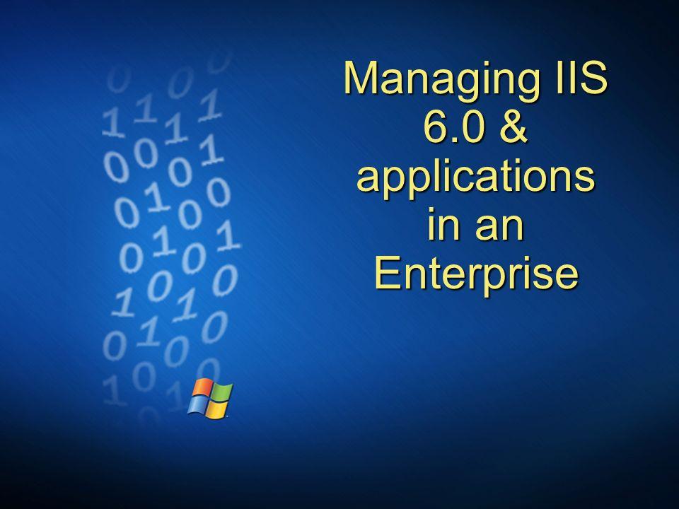 Managing IIS 6.0 & applications in an Enterprise