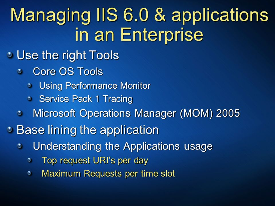 Use the right Tools Core OS Tools Core OS Tools Using Performance Monitor Using Performance Monitor Service Pack 1 Tracing Service Pack 1 Tracing Micr