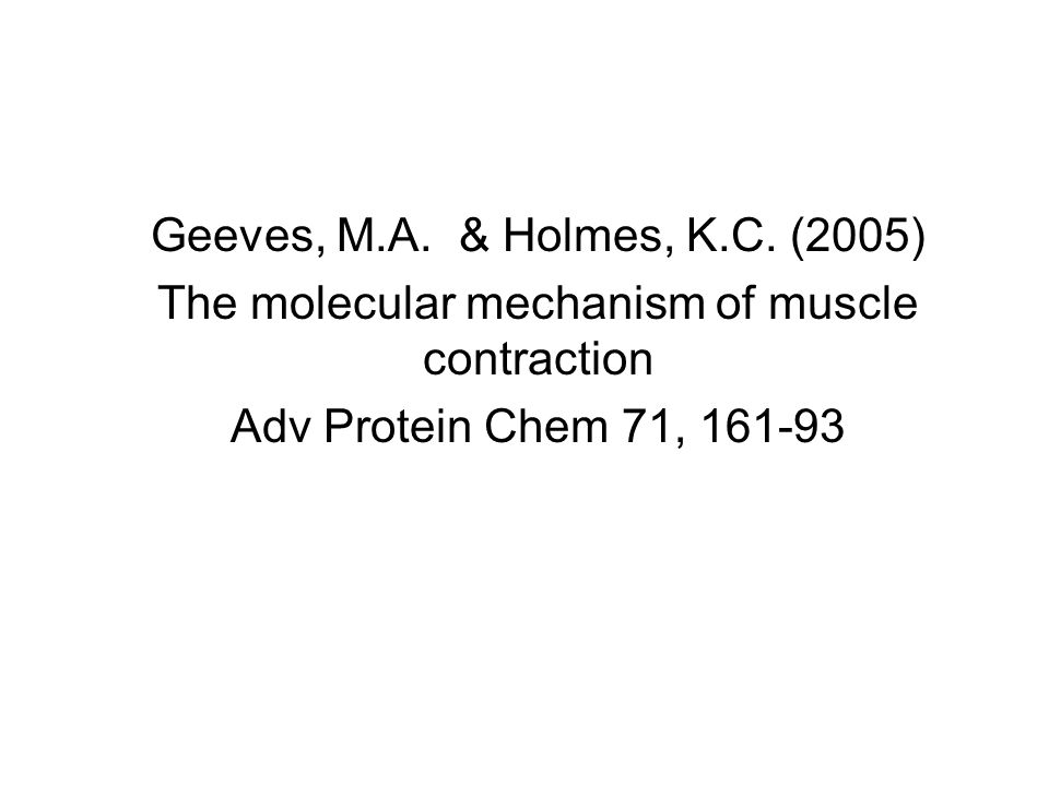 Geeves, M.A. & Holmes, K.C. (2005) The molecular mechanism of muscle contraction Adv Protein Chem 71, 161-93