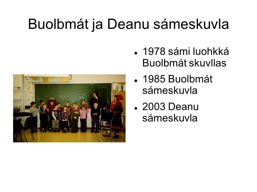 Buolbmát ja Deanu sámeskuvla 1978 sámi luohkká Buolbmát skuvllas 1985 Buolbmát sámeskuvla 2003 Deanu sámeskuvla