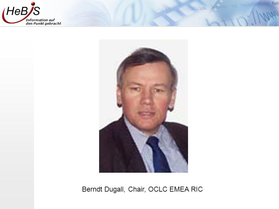 Information auf den Punkt gebracht Berndt Dugall, Chair, OCLC EMEA RIC