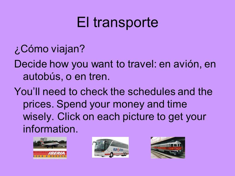 El transporte ¿Cómo viajan? Decide how you want to travel: en avión, en autobús, o en tren. Youll need to check the schedules and the prices. Spend yo