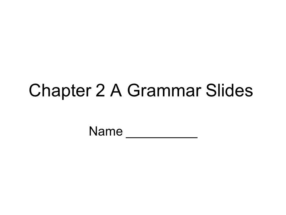 Chapter 2 A Grammar Slides Name __________