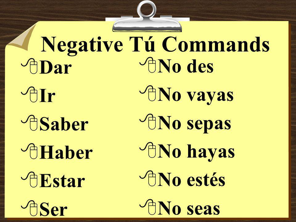 Negative Tú Commands 8Some verbs, such as dar, ir, saber, haber, estar and ser have irregular negative tú command forms.