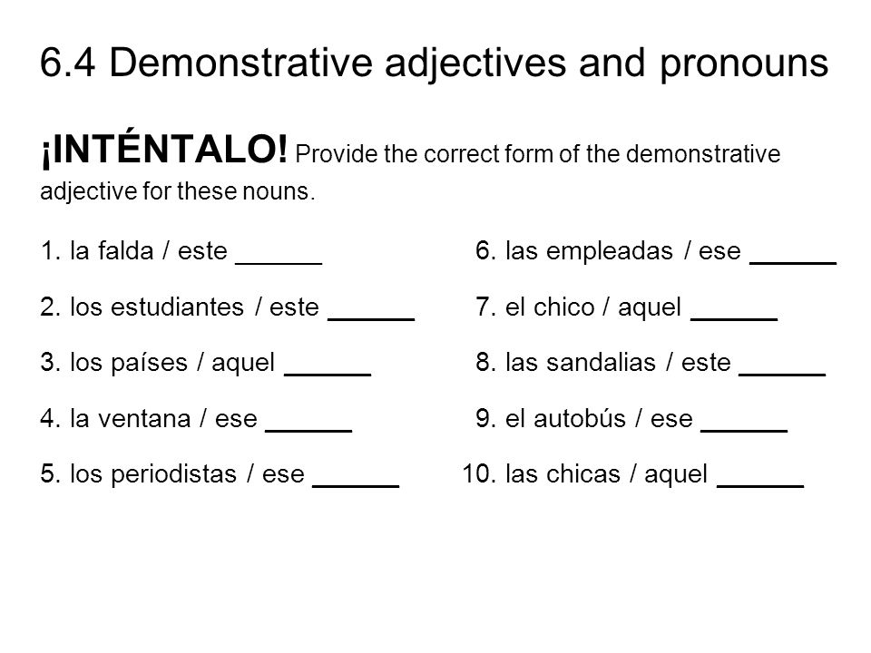6.4 Demonstrative adjectives and pronouns ¡INTÉNTALO! Provide the correct form of the demonstrative adjective for these nouns. 1. la falda / este ____