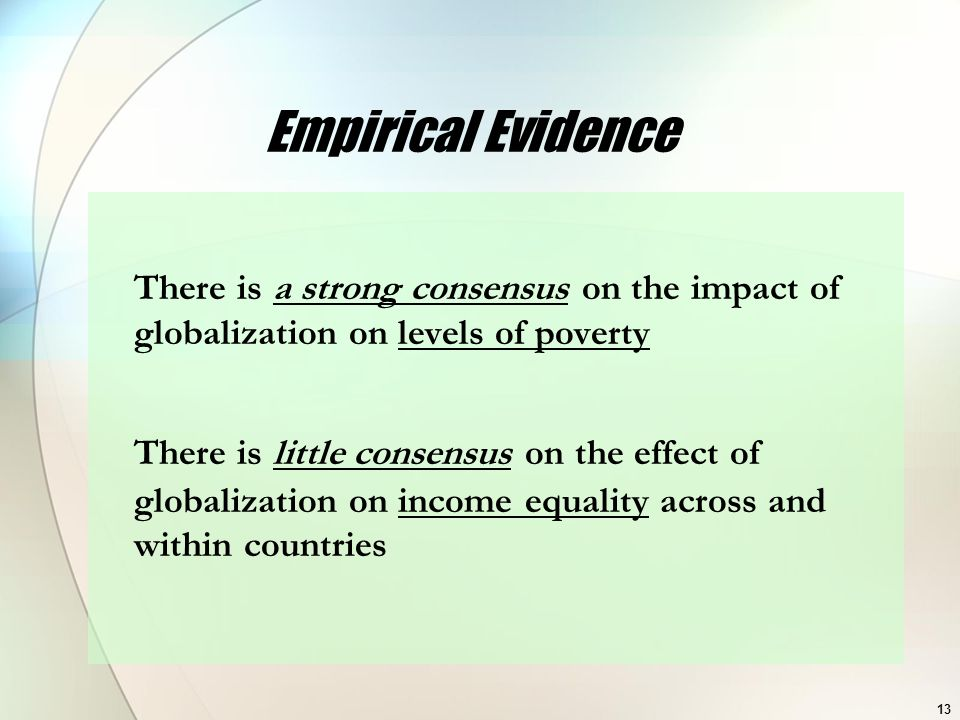 There is a strong consensus on the impact of globalization on levels of poverty There is little consensus on the effect of globalization on income equ