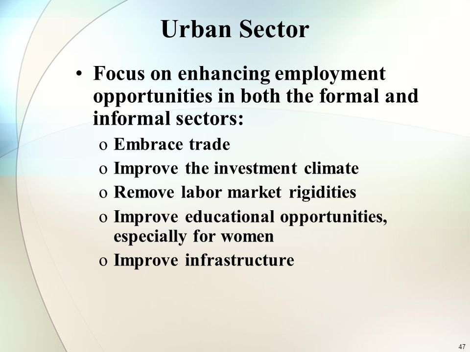 Urban Sector Focus on enhancing employment opportunities in both the formal and informal sectors: oEmbrace trade oImprove the investment climate oRemo